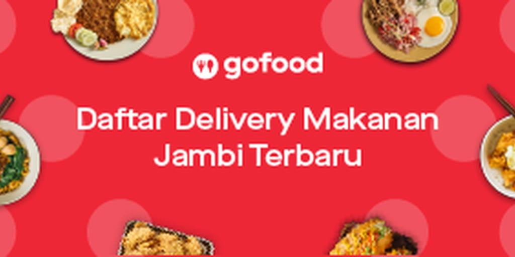 Daftar Delivery Makanan Jambi Terbaru Februari 2020 Gofood
