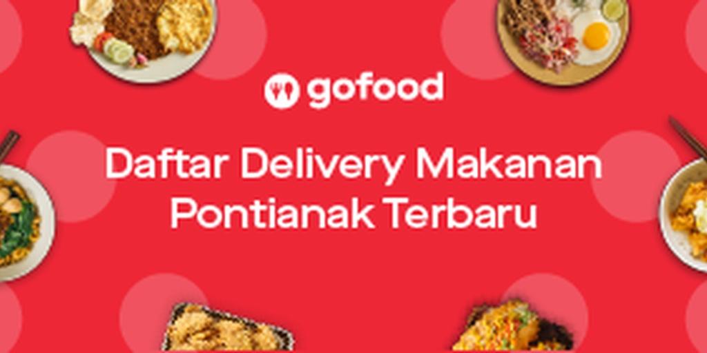 Daftar Delivery Makanan Pontianak Terbaru Februari 2020 Gofood