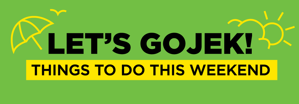 Let's GOJEK! Things to do this weekend: #2