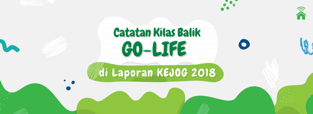 Catatan Kilas Balik GO-LIFE di Laporan KEJOG 2018